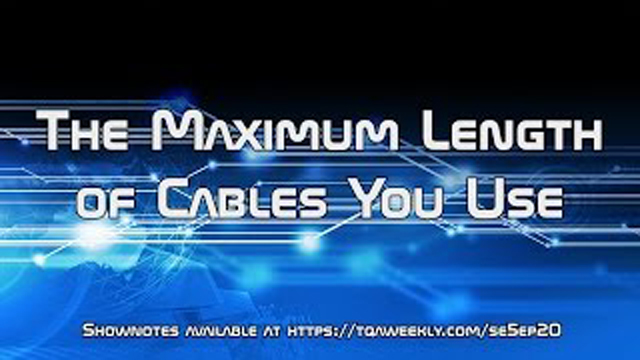 Steve Smith talks about the maximum length of cables of every day cables in your home.