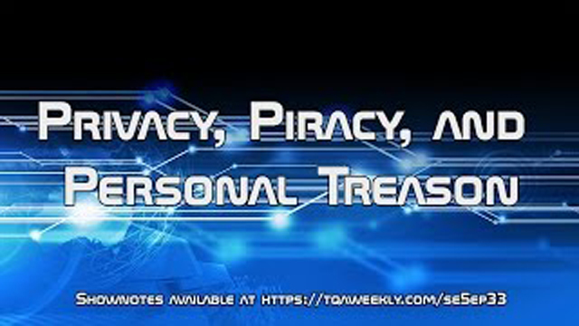 Steve Smith talks about Privacy, Piracy, acts of Personal Treason, and how the world needs to replace the old guard with those who understand the facts of life today.