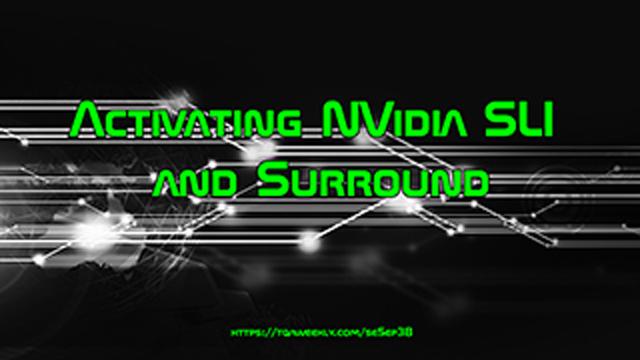 Steve Smith explains how to activate and setup NVidia SLI and Surround.