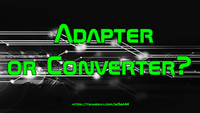 Steve Smith clarifies the question, adapter or converter, by explaining why we need converters, and when using an adapter is just fine.