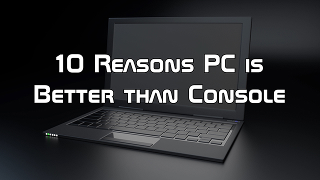 Steve Smith gives you 10 reasons why he thinks PC is better than consoles.