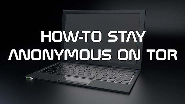 Steve Smith explains everything you need to do, and avoid doing, to stay anonymous while using Tor.