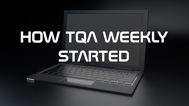 I, Steve Smith, talk about why my show TQA Weekly exists, and how it came to be. I even give you an idea into why it is named the way it is.