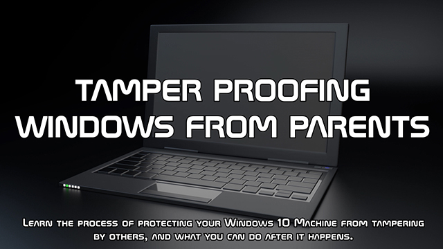 Learn the process of protecting your Windows 10 Machine from tampering by others, and what you can do after it happens.